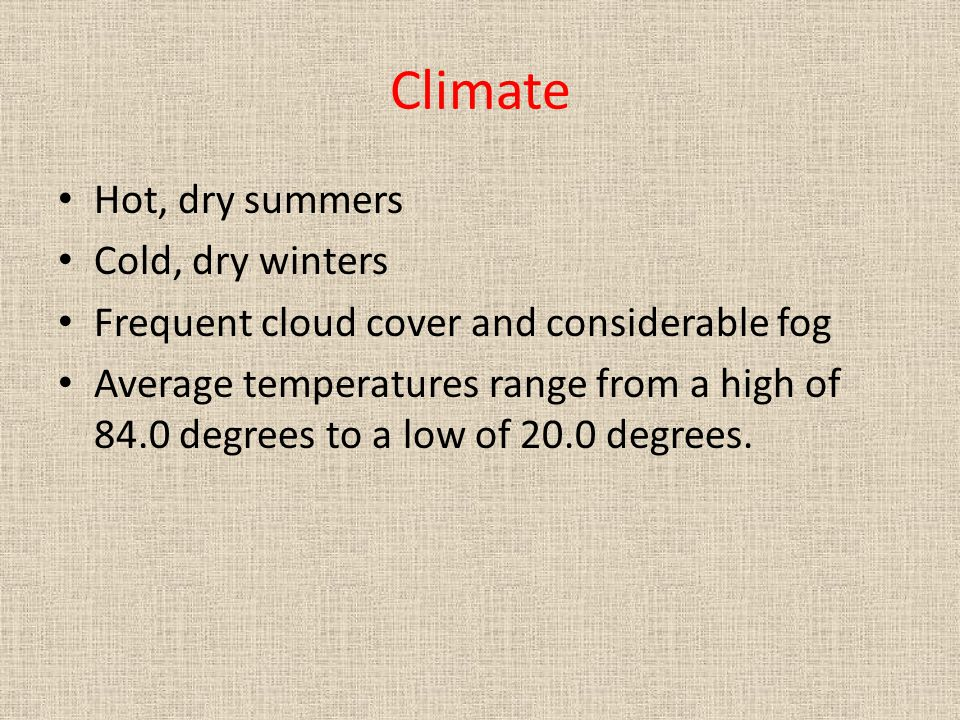 Climate Hot, dry summers Cold, dry winters