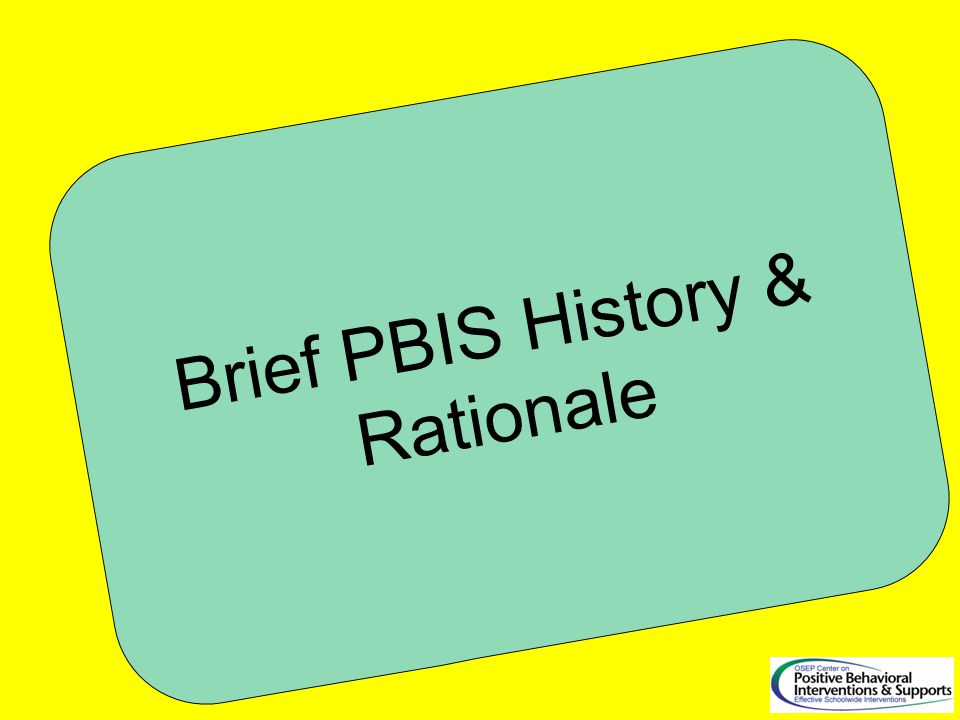 Brief PBIS History & Rationale