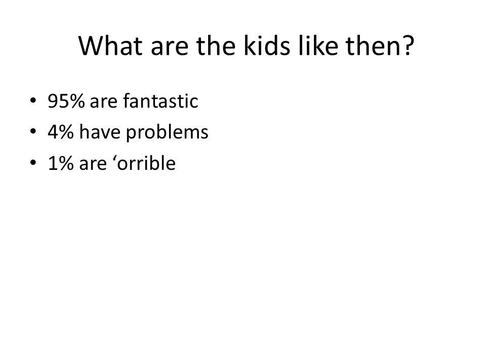 What are the kids like then