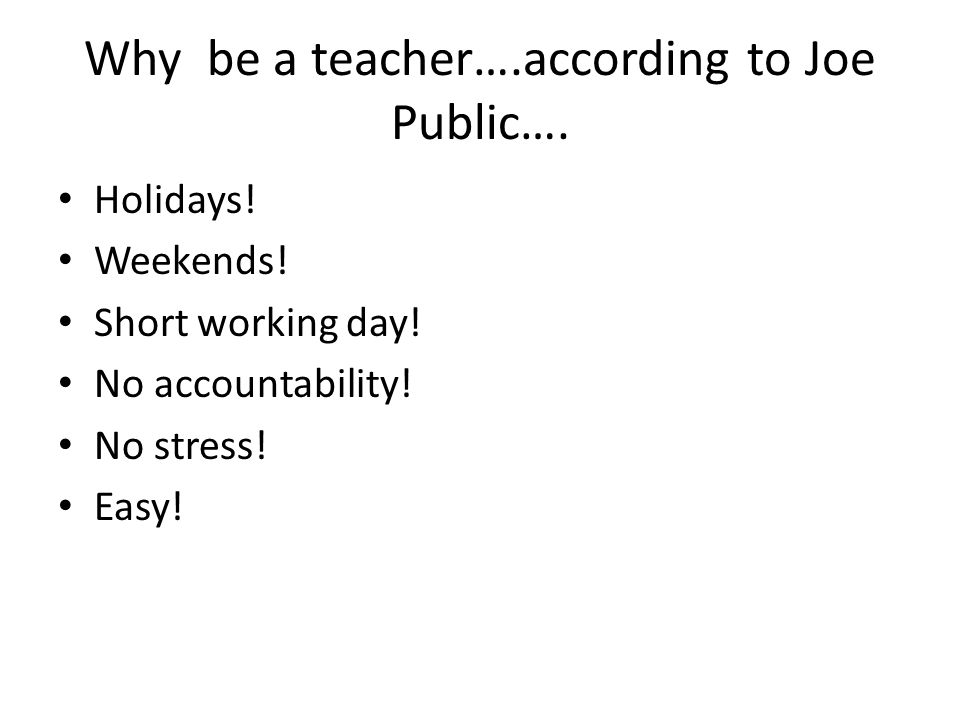 Why be a teacher….according to Joe Public….