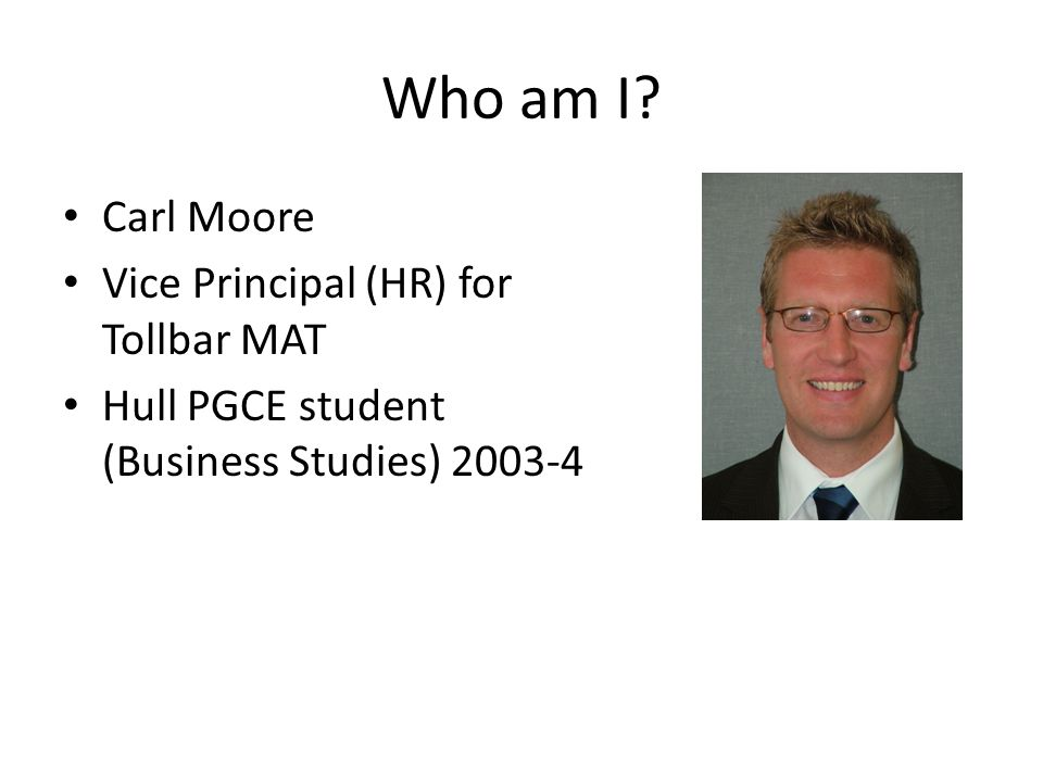 Who am I Carl Moore Vice Principal (HR) for Tollbar MAT