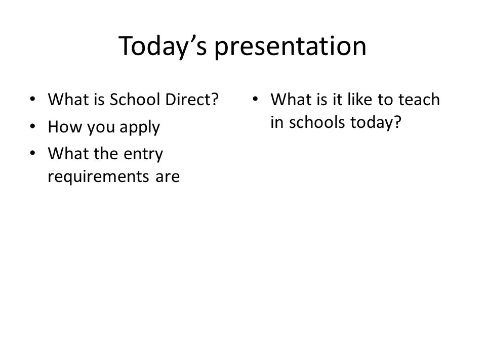 Today's presentation What is School Direct How you apply