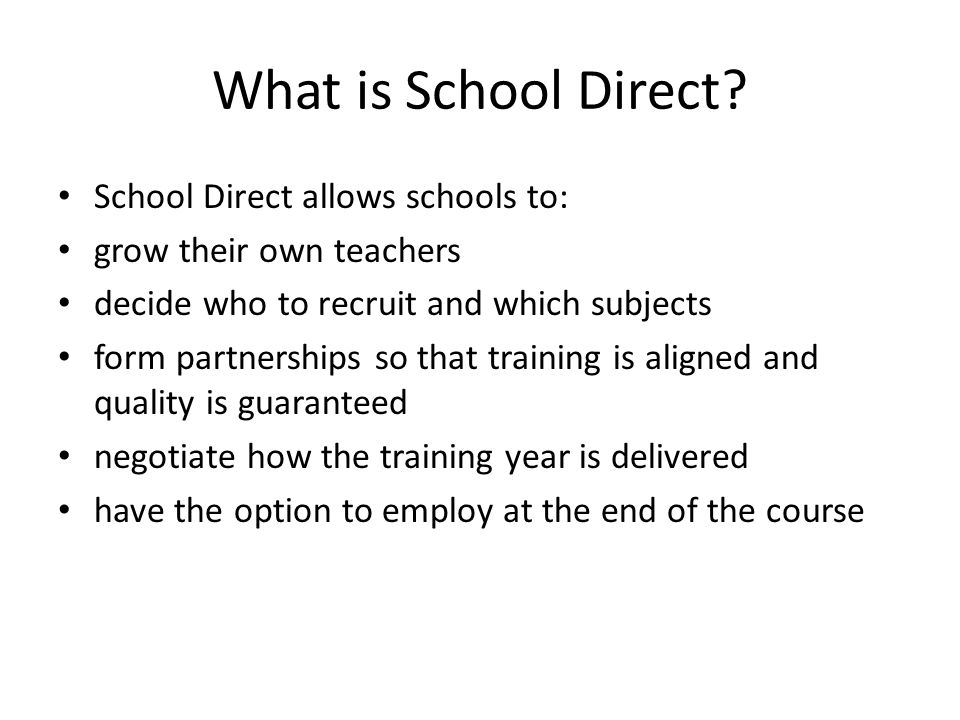 What is School Direct School Direct allows schools to: