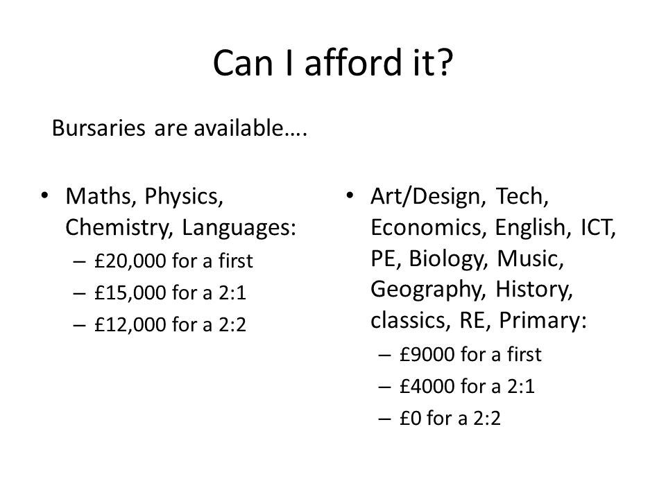 Can I afford it Bursaries are available….