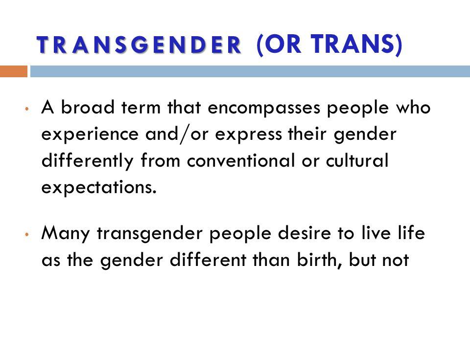 Transgender (or Trans)