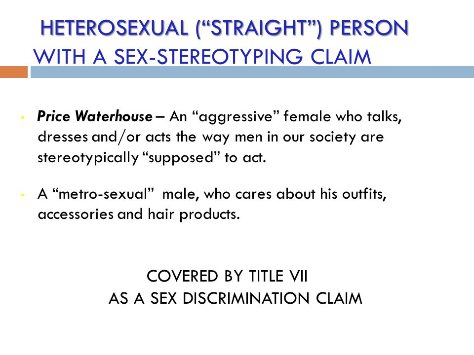 HETEROSEXUAL ( STRAIGHT ) PERSON WITH A SEX-STEREOTYPING CLAIM