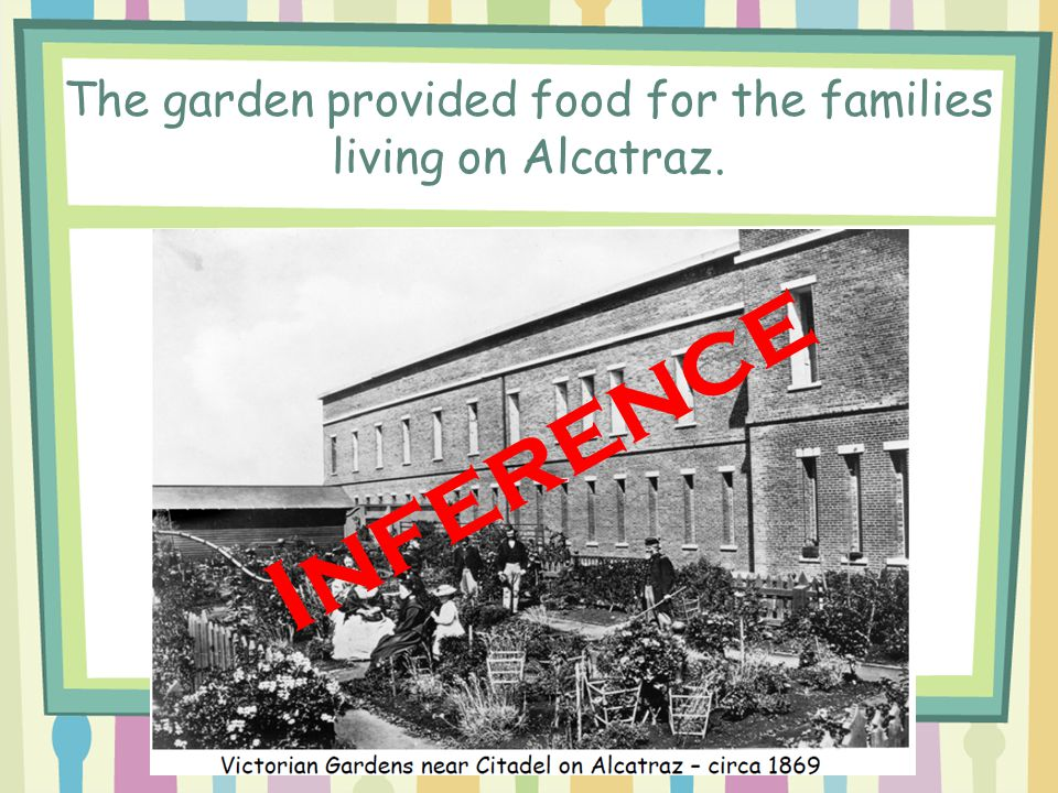 The garden provided food for the families living on Alcatraz.