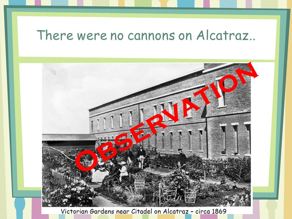 There were no cannons on Alcatraz..