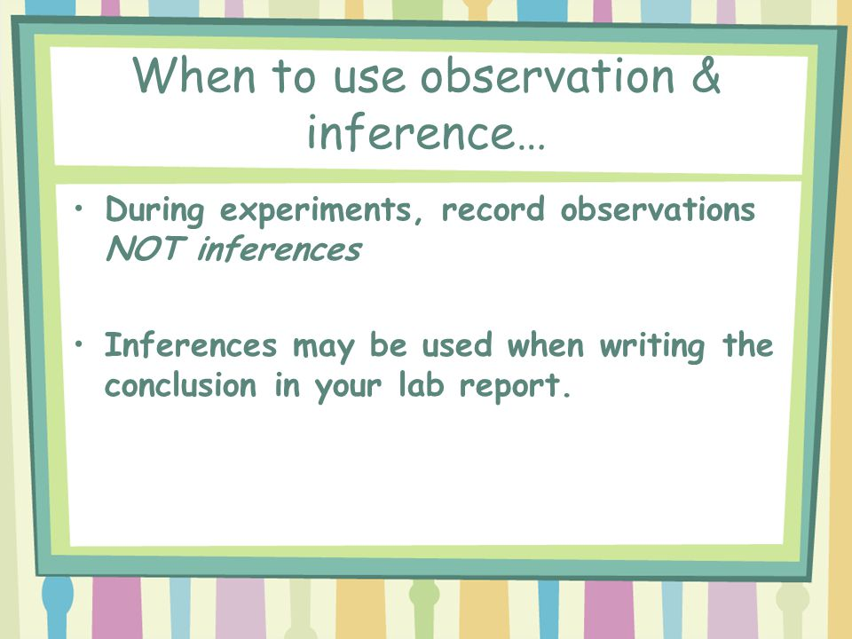 When to use observation & inference…