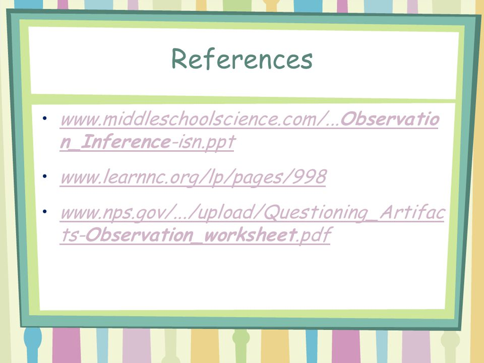 References www.middleschoolscience.com/...Observatio n_Inference-isn.ppt. www.learnnc.org/lp/pages/998.