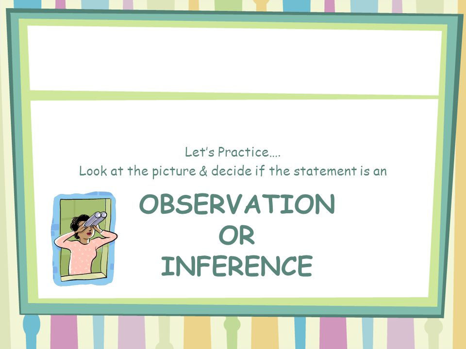 Observation or Inference