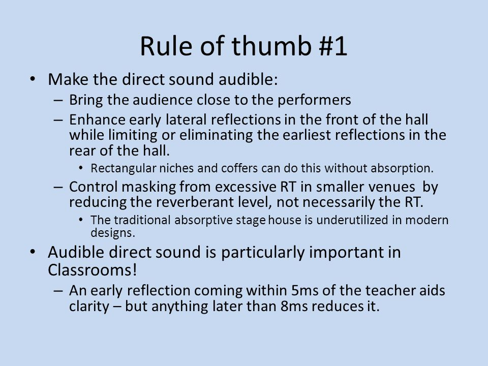 Rule of thumb #1 Make the direct sound audible: