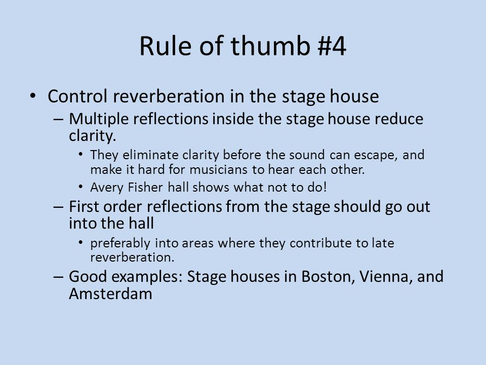 Rule of thumb #4 Control reverberation in the stage house