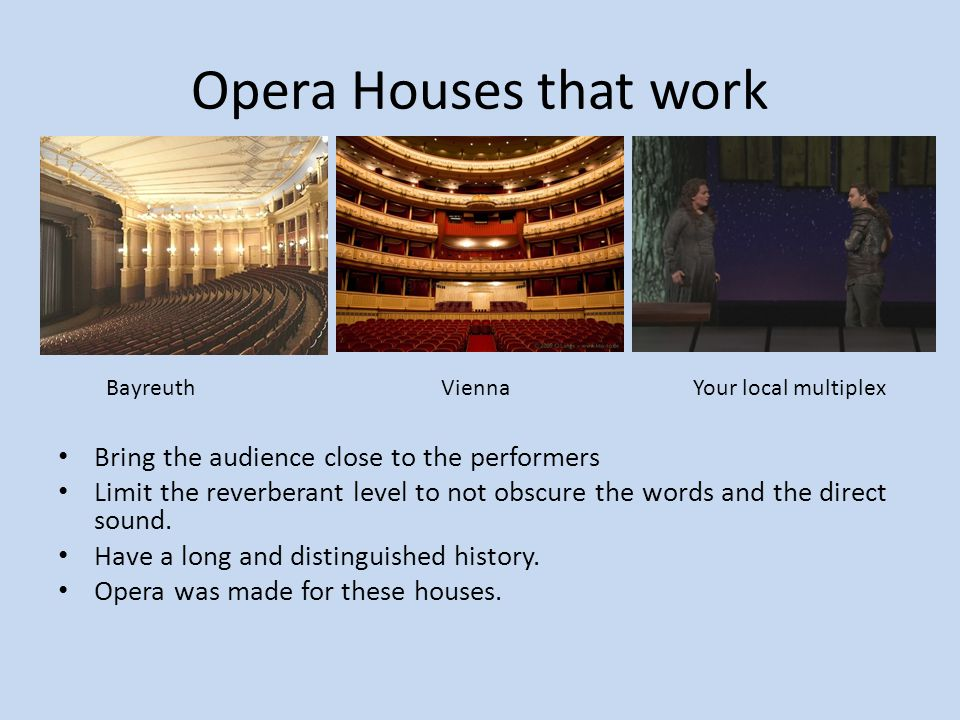 Opera Houses that work Bring the audience close to the performers