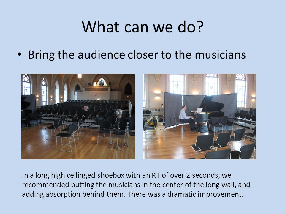 What can we do Bring the audience closer to the musicians