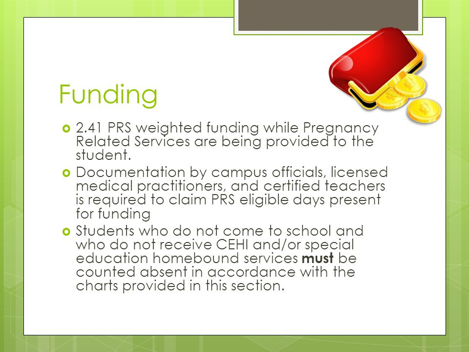Funding 2.41 PRS weighted funding while Pregnancy Related Services are being provided to the student.