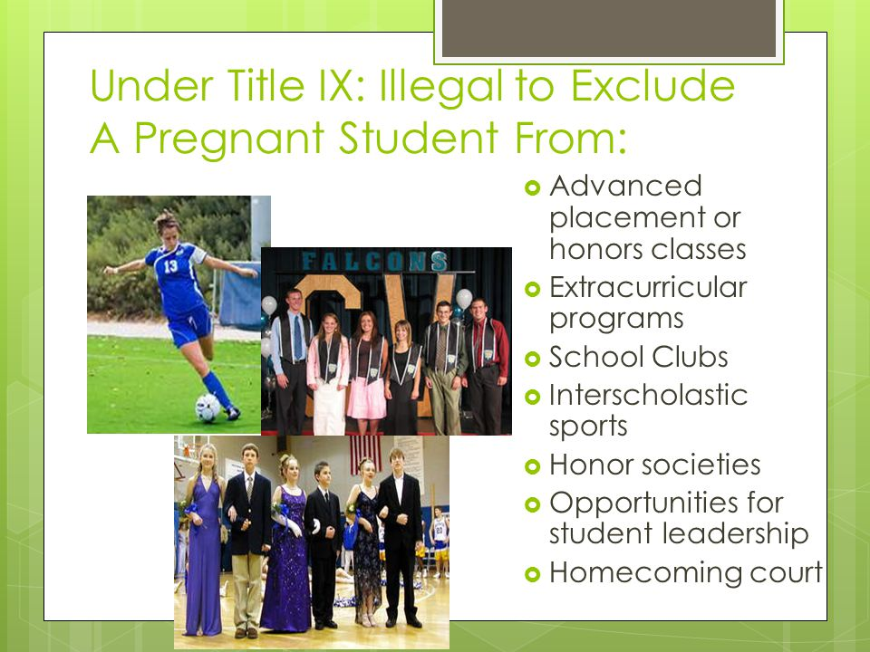 Under Title IX: Illegal to Exclude A Pregnant Student From: