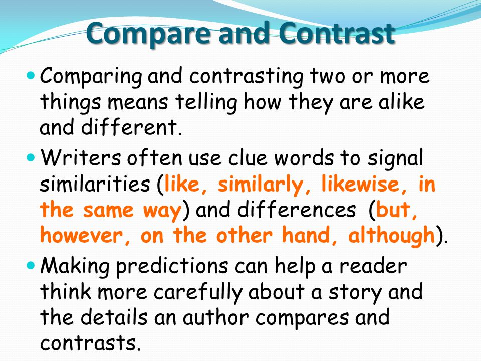 Compare and Contrast Comparing and contrasting two or more things means telling how they are alike and different.