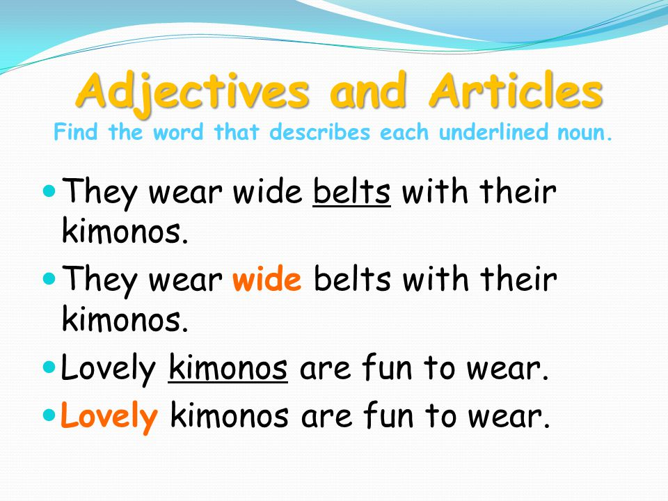 Adjectives and Articles Find the word that describes each underlined noun.