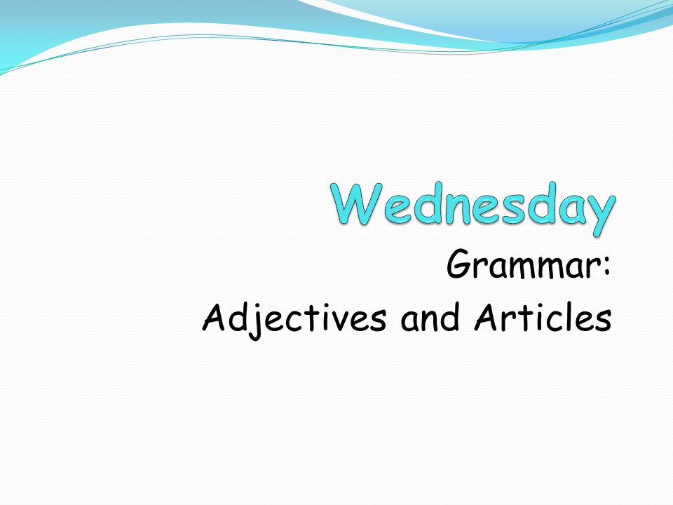 Grammar: Adjectives and Articles