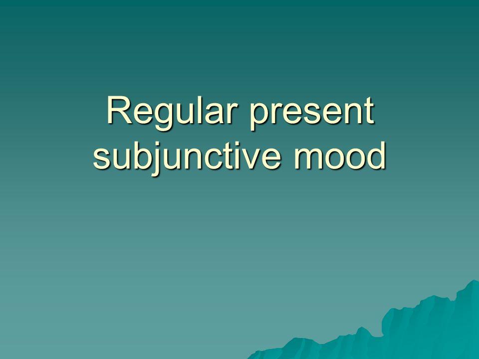 Regular present subjunctive mood