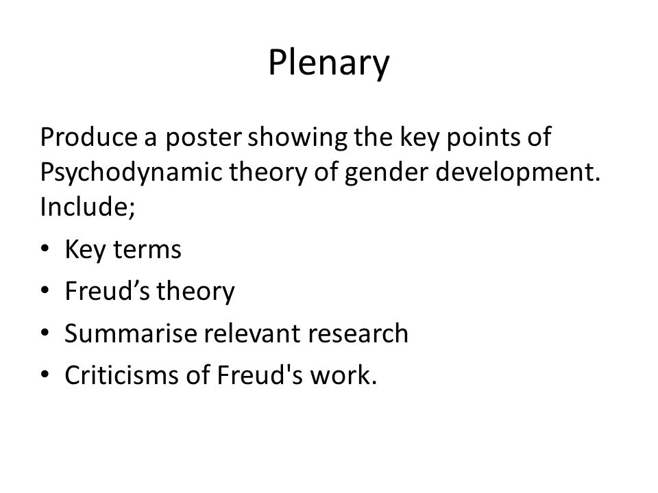 Plenary Produce a poster showing the key points of Psychodynamic theory of gender development. Include;