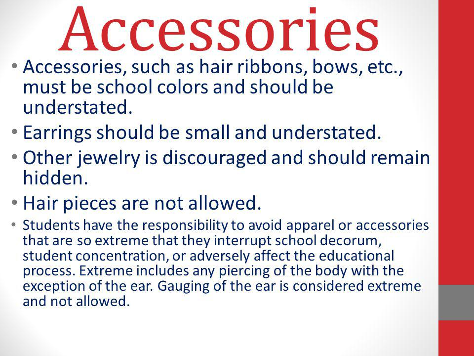 Accessories Accessories, such as hair ribbons, bows, etc., must be school colors and should be understated.