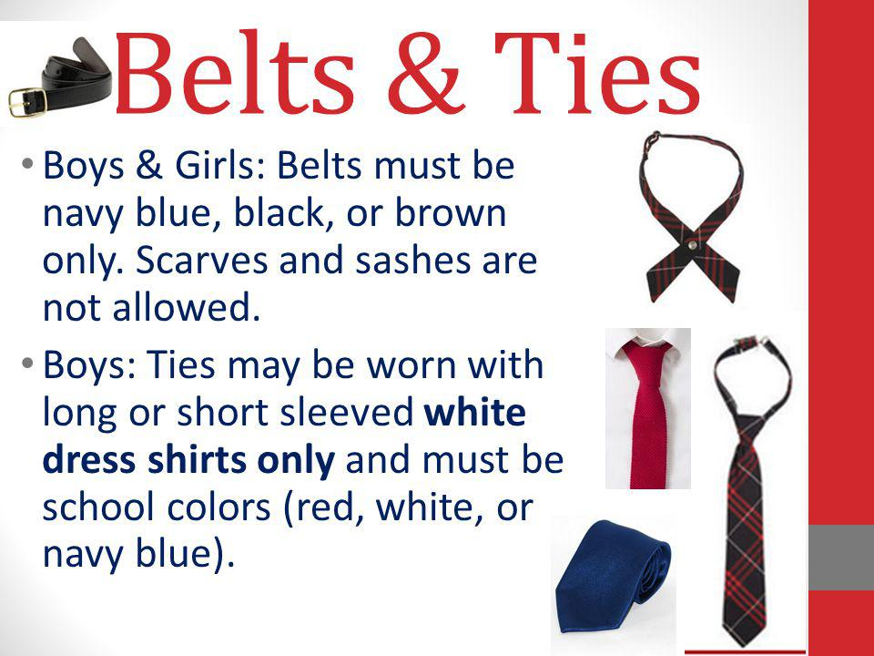 Belts & Ties Boys & Girls: Belts must be navy blue, black, or brown only. Scarves and sashes are not allowed.