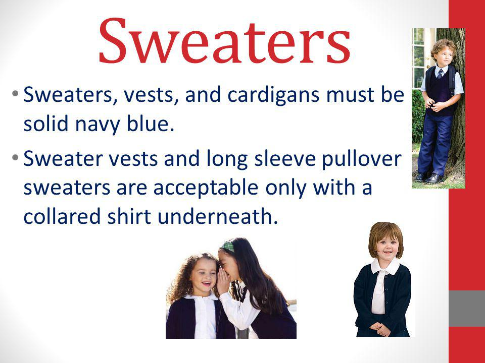 Sweaters Sweaters, vests, and cardigans must be solid navy blue.