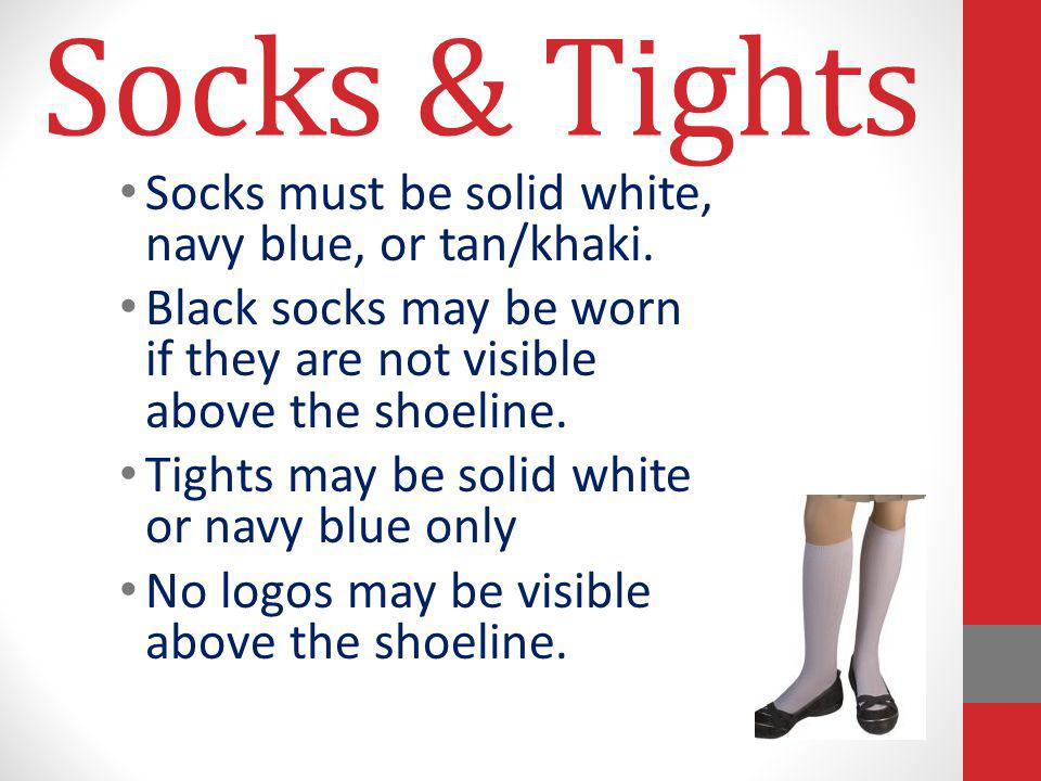 Socks & Tights Socks must be solid white, navy blue, or tan/khaki.