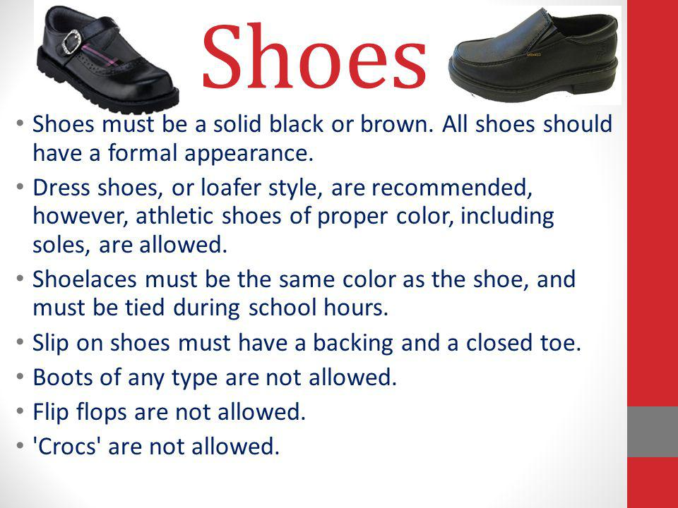 Shoes Shoes must be a solid black or brown. All shoes should have a formal appearance.