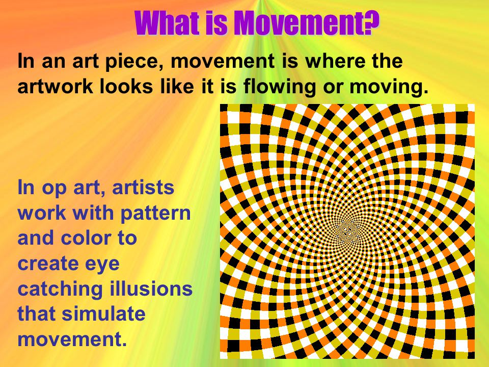 What is Movement In an art piece, movement is where the artwork looks like it is flowing or moving.