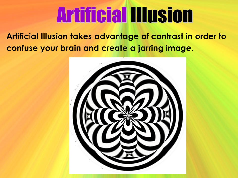 Artificial Illusion Artificial Illusion takes advantage of contrast in order to.