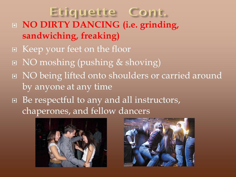NO DIRTY DANCING (i.e. grinding, sandwiching, freaking)