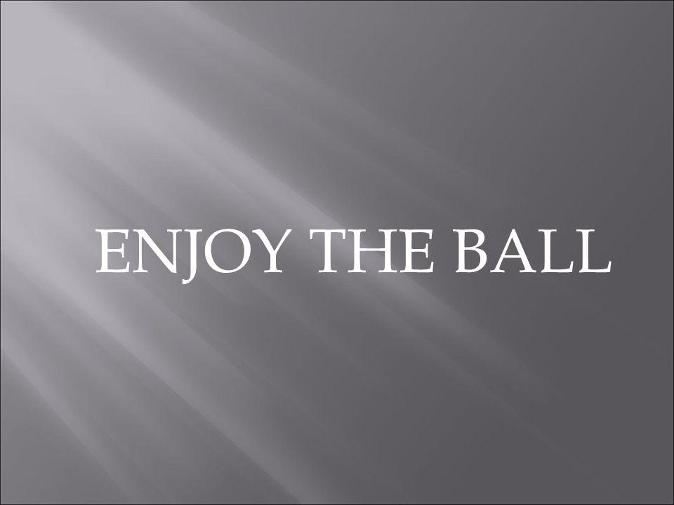 ENJOY THE BALL