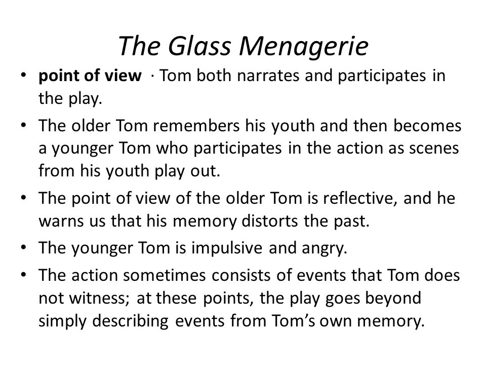The Glass Menagerie point of view · Tom both narrates and participates in the play.