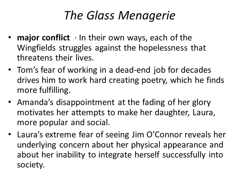 The Glass Menagerie major conflict · In their own ways, each of the Wingfields struggles against the hopelessness that threatens their lives.