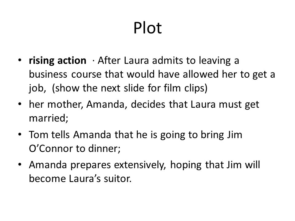 Plot rising action · After Laura admits to leaving a business course that would have allowed her to get a job, (show the next slide for film clips)