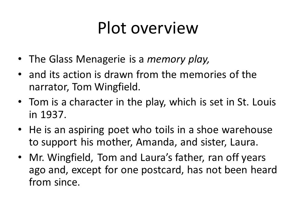 Plot overview The Glass Menagerie is a memory play,