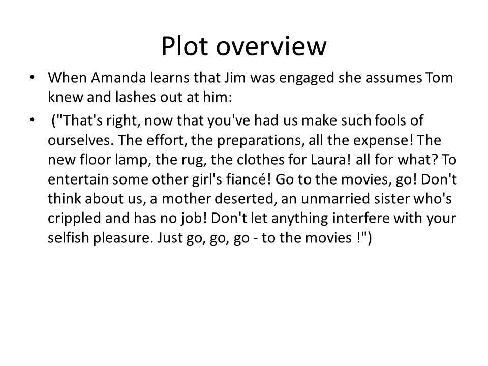 Plot overview When Amanda learns that Jim was engaged she assumes Tom knew and lashes out at him: