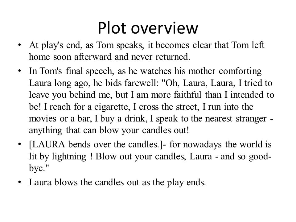 Plot overview At play s end, as Tom speaks, it becomes clear that Tom left home soon afterward and never returned.