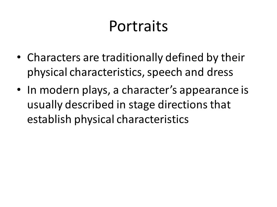 Portraits Characters are traditionally defined by their physical characteristics, speech and dress.