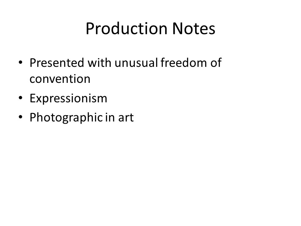 Production Notes Presented with unusual freedom of convention