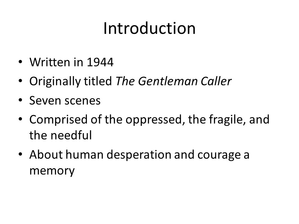 Introduction Written in 1944 Originally titled The Gentleman Caller