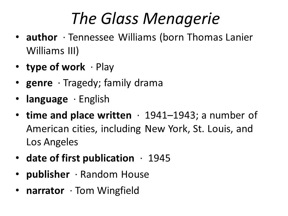 The Glass Menagerie author · Tennessee Williams (born Thomas Lanier Williams III) type of work · Play.