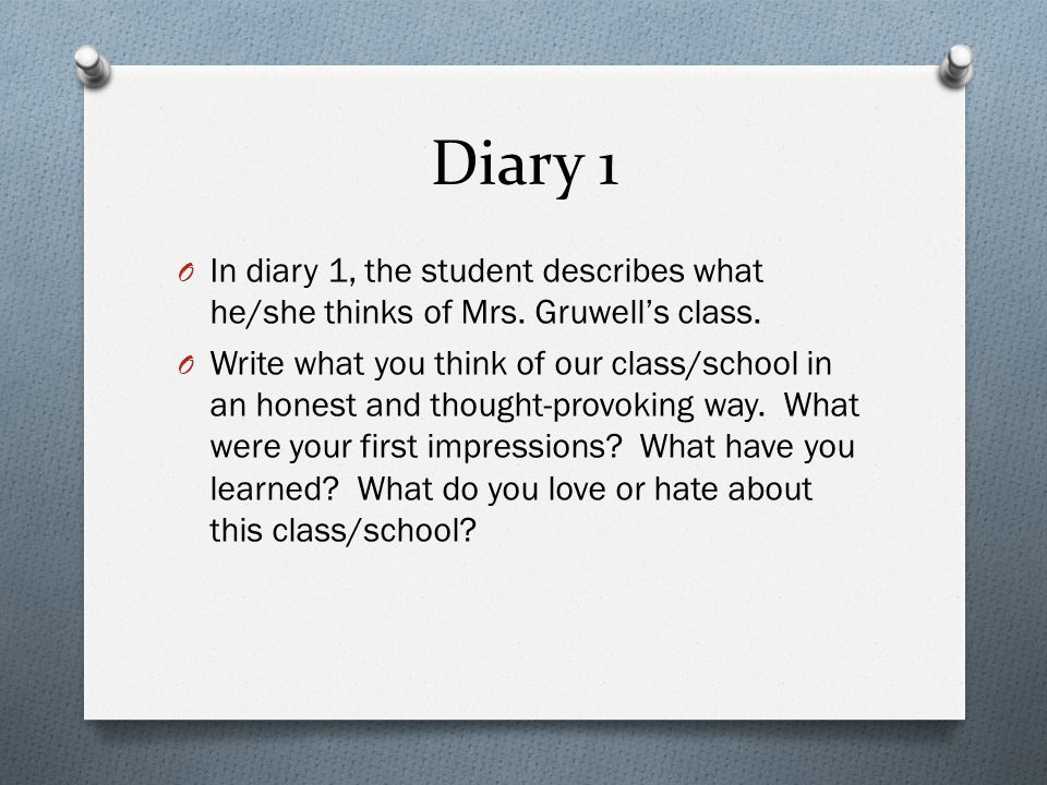 Diary 1 In diary 1, the student describes what he/she thinks of Mrs. Gruwell's class.
