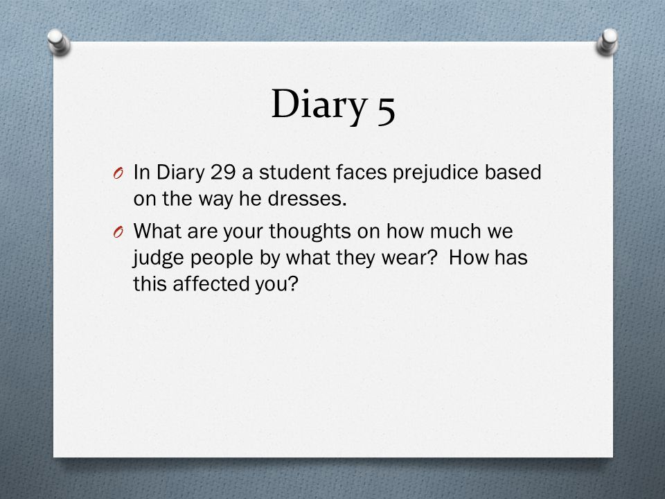 Diary 5 In Diary 29 a student faces prejudice based on the way he dresses.