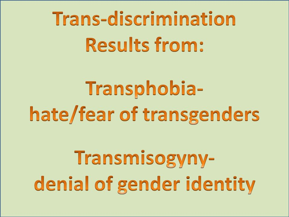 Trans-discrimination Results from: Transphobia-