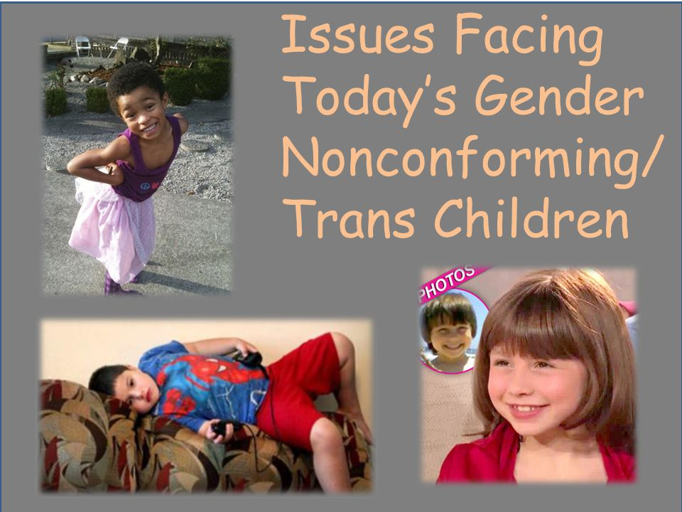 Issues Facing Today's Gender Nonconforming/Trans Children