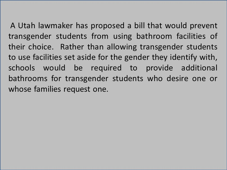 A Utah lawmaker has proposed a bill that would prevent transgender students from using bathroom facilities of their choice.
